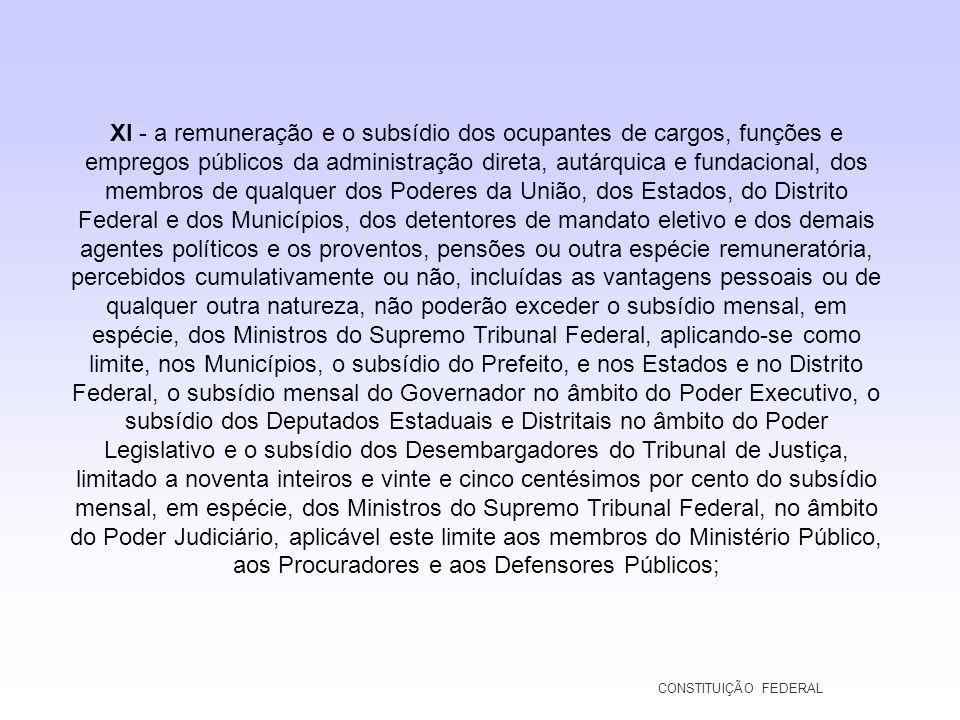 XI - a remuneração e o subsídio dos ocupantes de cargos, funções e empregos públicos da administração direta, autárquica e fundacional, dos membros de