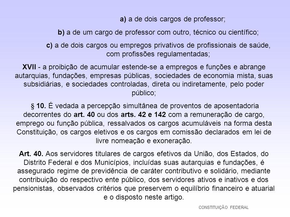 a) a de dois cargos de professor; b) a de um cargo de professor com outro, técnico ou científico; c) a de dois cargos ou empregos privativos de profis