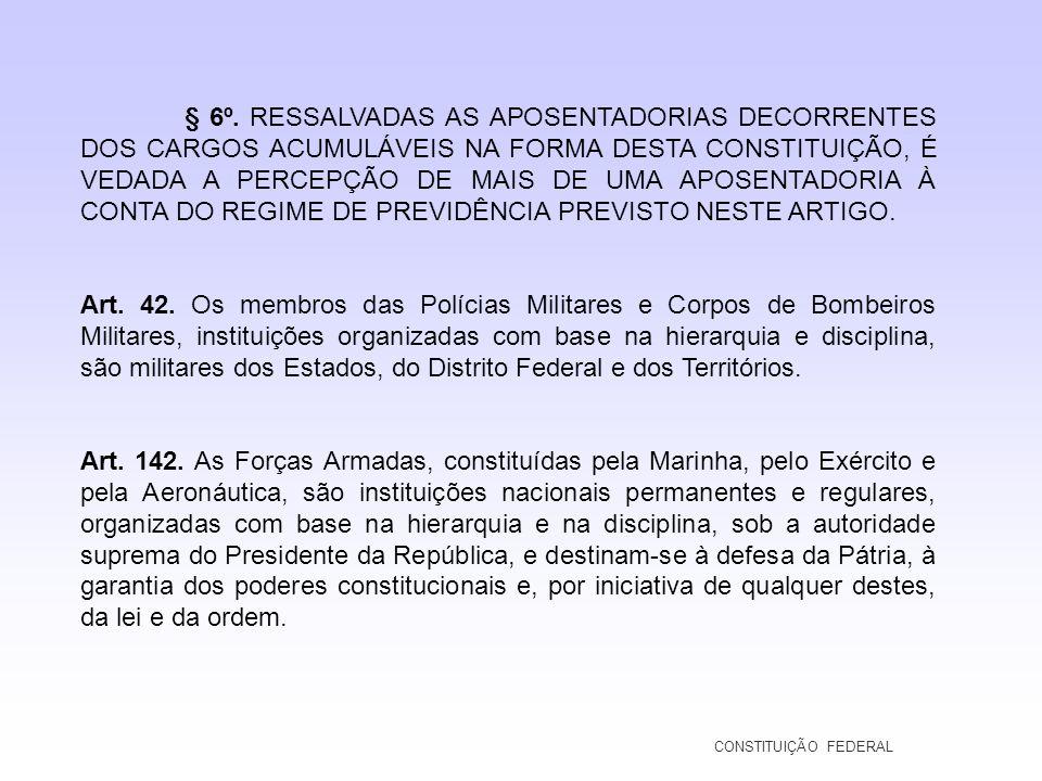§ 6º. RESSALVADAS AS APOSENTADORIAS DECORRENTES DOS CARGOS ACUMULÁVEIS NA FORMA DESTA CONSTITUIÇÃO, É VEDADA A PERCEPÇÃO DE MAIS DE UMA APOSENTADORIA