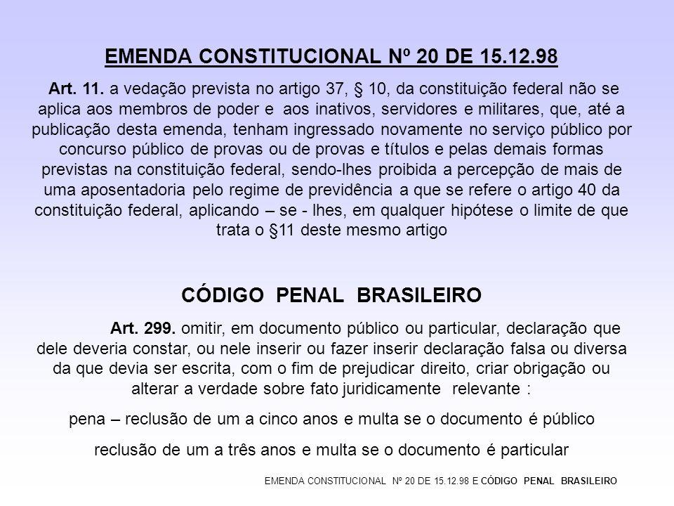 EMENDA CONSTITUCIONAL Nº 20 DE 15.12.98 Art. 11. a vedação prevista no artigo 37, § 10, da constituição federal não se aplica aos membros de poder e a