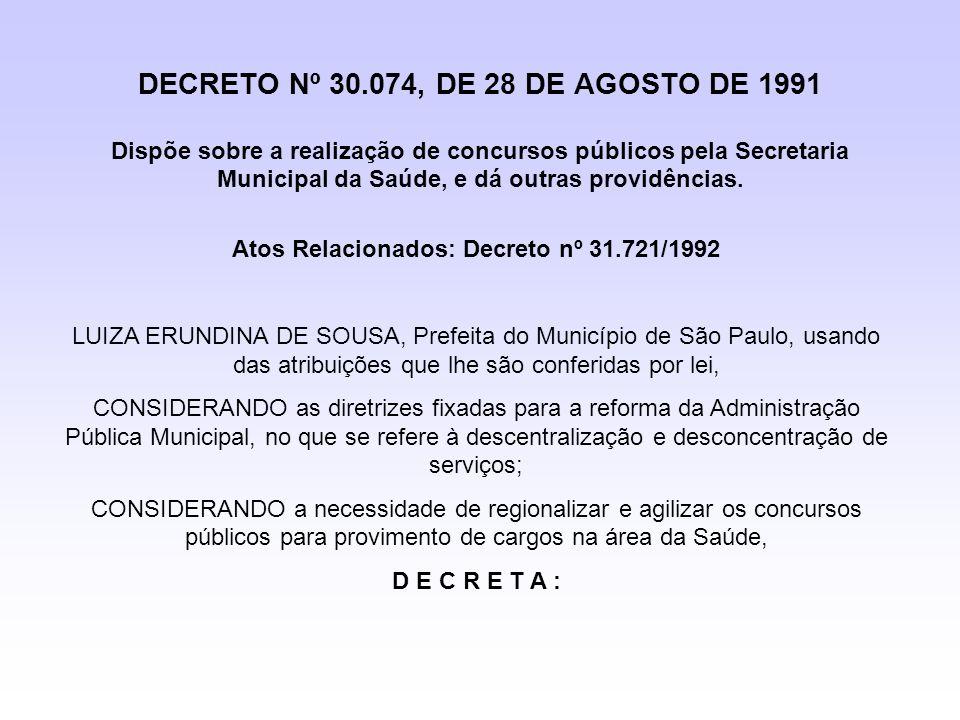 DECRETO Nº 30.074, DE 28 DE AGOSTO DE 1991 Dispõe sobre a realização de concursos públicos pela Secretaria Municipal da Saúde, e dá outras providência
