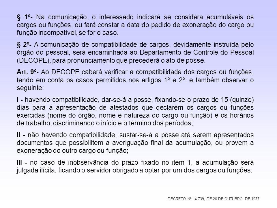 DECRETO Nº 14.739, DE 26 DE OUTUBRO DE 1977 § 1º- Na comunicação, o interessado indicará se considera acumuláveis os cargos ou funções, ou fará consta