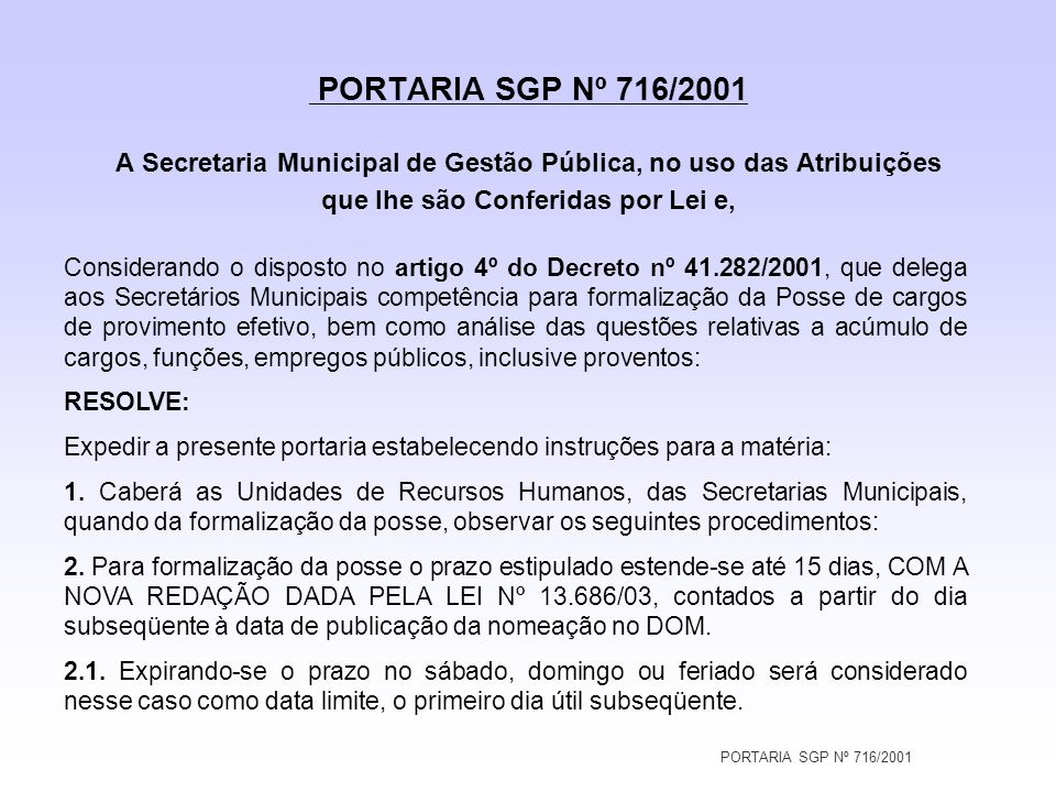 PORTARIA SGP Nº 716/2001 PORTARIA SGP Nº 716/2001 A Secretaria Municipal de Gestão Pública, no uso das Atribuições que lhe são Conferidas por Lei e, C