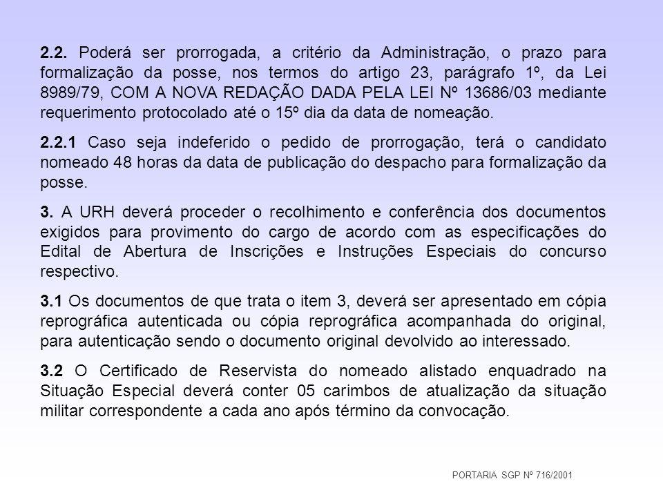 PORTARIA SGP Nº 716/2001 2.2. Poderá ser prorrogada, a critério da Administração, o prazo para formalização da posse, nos termos do artigo 23, parágra