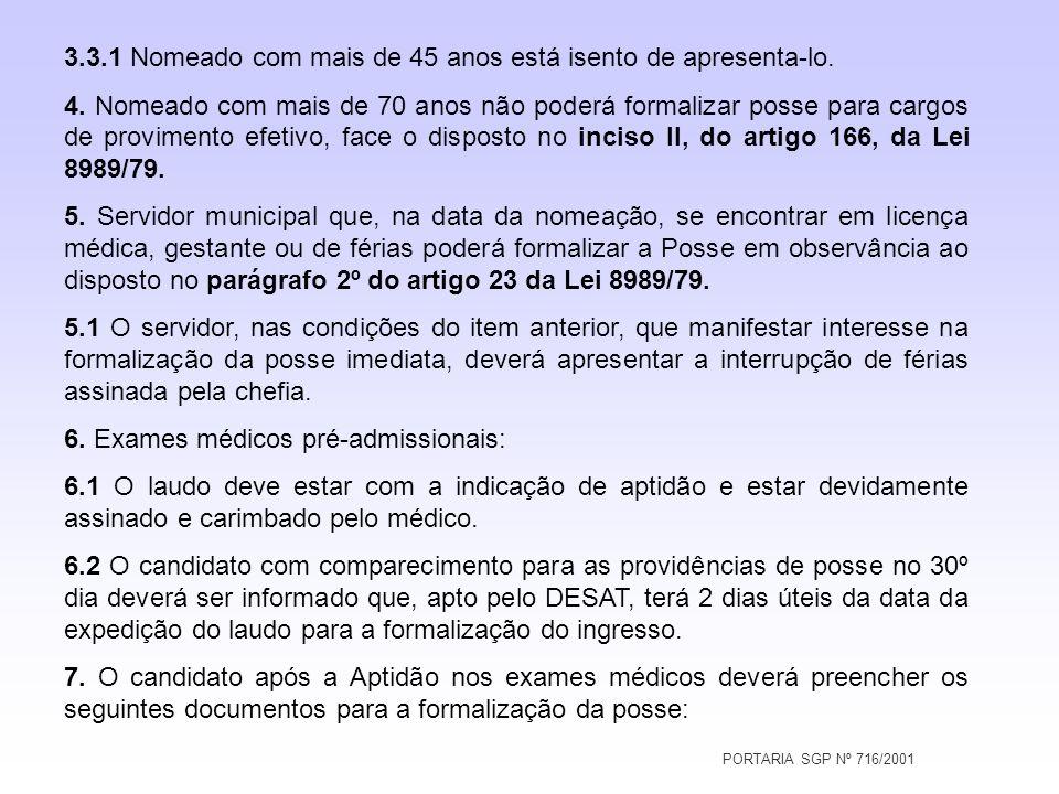 PORTARIA SGP Nº 716/2001 3.3.1 Nomeado com mais de 45 anos está isento de apresenta-lo. 4. Nomeado com mais de 70 anos não poderá formalizar posse par