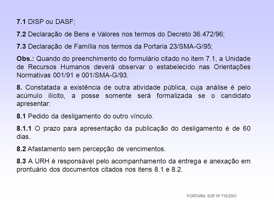 PORTARIA SGP Nº 716/2001 7.1 DISP ou DASF; 7.2 Declaração de Bens e Valores nos termos do Decreto 36.472/96; 7.3 Declaração de Família nos termos da P