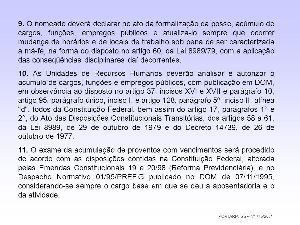 PORTARIA SGP Nº 716/2001 9. O nomeado deverá declarar no ato da formalização da posse, acúmulo de cargos, funções, empregos públicos e atualiza-lo sem