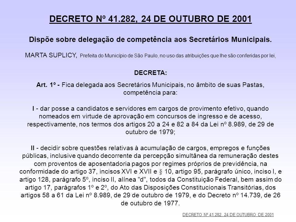 DECRETO Nº 41.282, 24 DE OUTUBRO DE 2001 DECRETO Nº 41.282, 24 DE OUTUBRO DE 2001 Dispõe sobre delegação de competência aos Secretários Municipais. MA