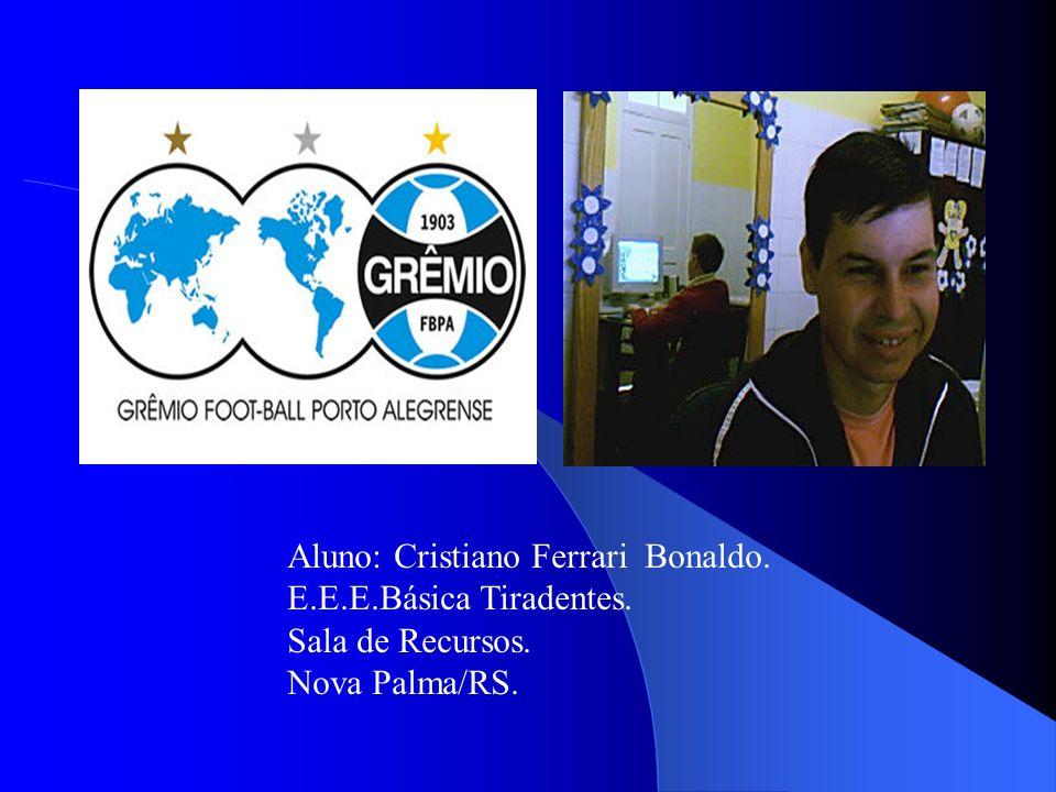 Aluno: Cristiano Ferrari Bonaldo. E.E.E.Básica Tiradentes. Sala de Recursos. Nova Palma/RS.