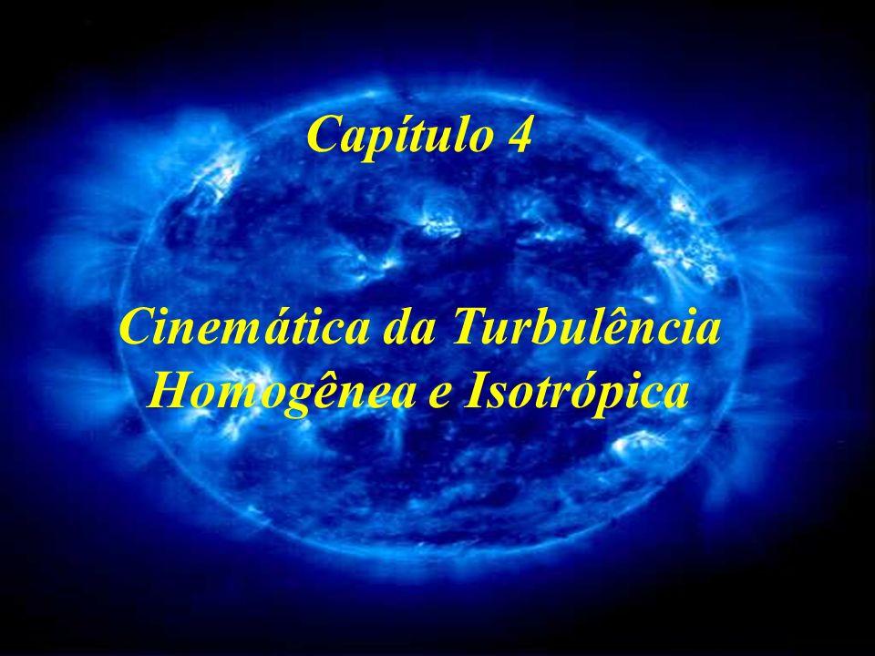 Capítulo 4 Cinemática da Turbulência Homogênea e Isotrópica