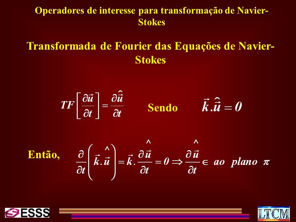 Operadores de interesse para transformação de Navier- Stokes Transformada de Fourier das Equações de Navier- Stokes Sendo Então,