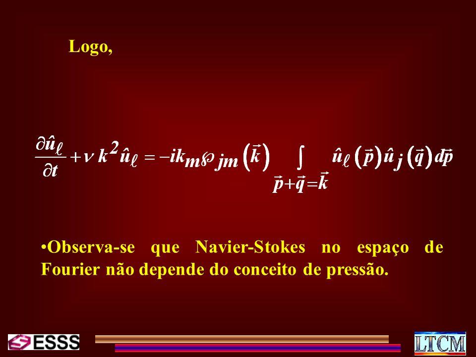 Logo, Observa-se que Navier-Stokes no espaço de Fourier não depende do conceito de pressão.