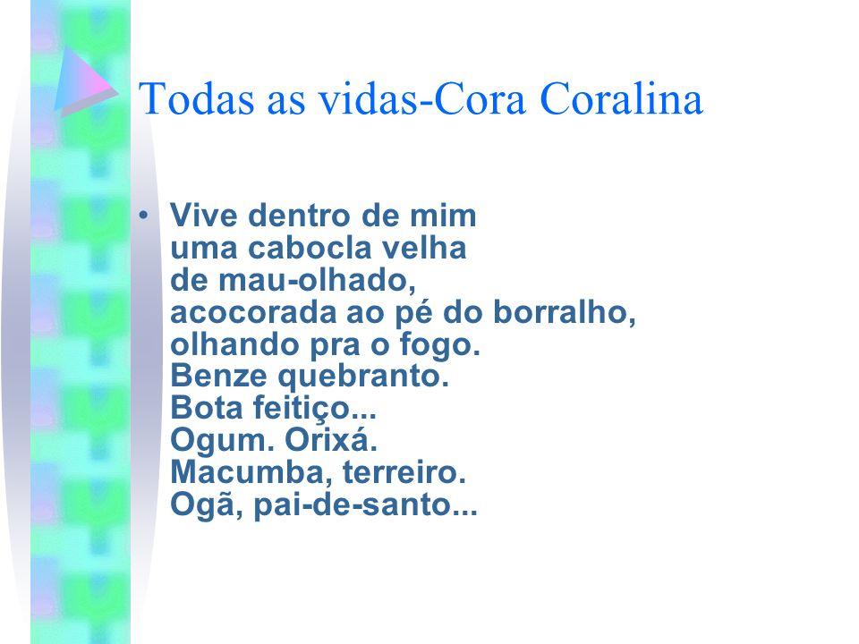 Cora Coralina Vive dentro de mim a lavadeira do Rio Vermelho, Seu cheiro gostoso dágua e sabão.