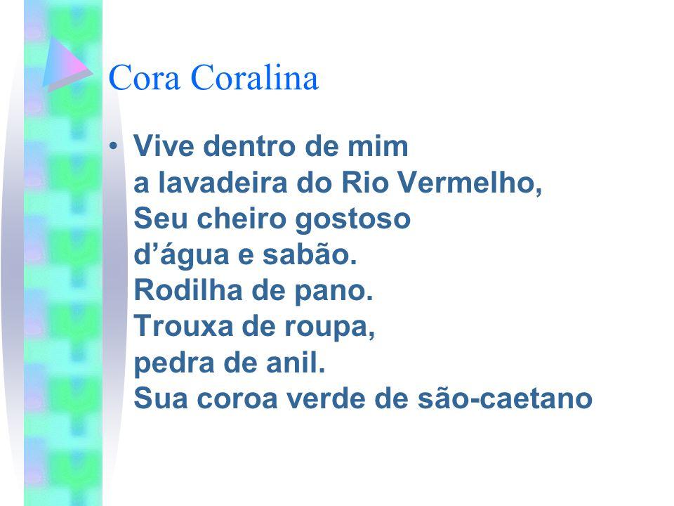 Cora Coralina Vive dentro de mim a lavadeira do Rio Vermelho, Seu cheiro gostoso dágua e sabão. Rodilha de pano. Trouxa de roupa, pedra de anil. Sua c