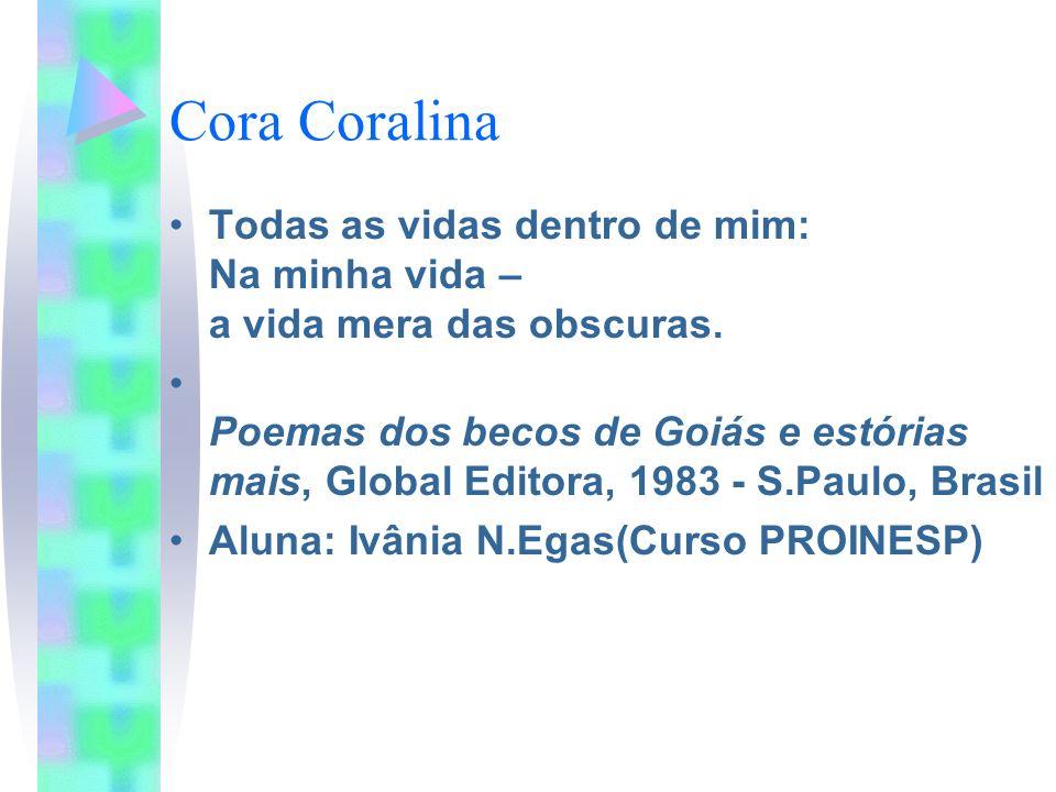 Cora Coralina Todas as vidas dentro de mim: Na minha vida – a vida mera das obscuras. Poemas dos becos de Goiás e estórias mais, Global Editora, 1983