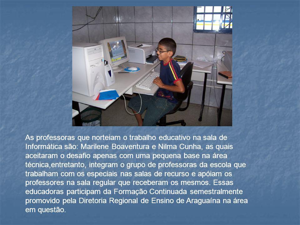 As professoras que norteiam o trabalho educativo na sala de Informática são: Marilene Boaventura e Nilma Cunha, as quais aceitaram o desafio apenas co