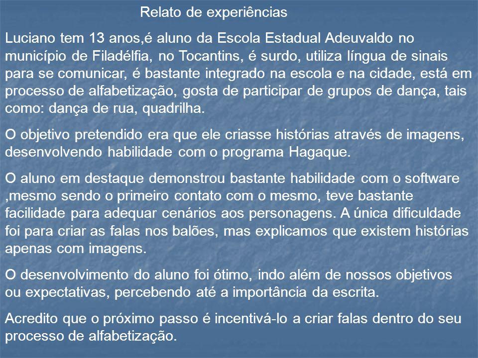 Relato de experiências Luciano tem 13 anos,é aluno da Escola Estadual Adeuvaldo no município de Filadélfia, no Tocantins, é surdo, utiliza língua de s