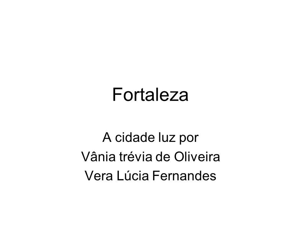 Fortaleza A cidade luz por Vânia trévia de Oliveira Vera Lúcia Fernandes