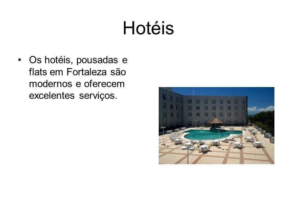 Hotéis Os hotéis, pousadas e flats em Fortaleza são modernos e oferecem excelentes serviços.