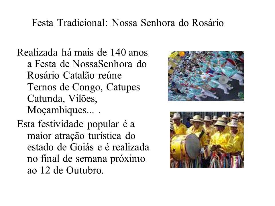 Festa Tradicional: Nossa Senhora do Rosário Realizada há mais de 140 anos a Festa de NossaSenhora do Rosário Catalão reúne Ternos de Congo, Catupes Ca