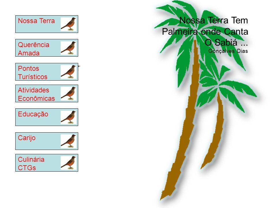 Nossa Terra Tem Palmeira onde Canta O Sabiá... Gonçalves Dias Querência Amada Nossa TerraAtividades Econômicas Pontos Turísticos CarijoEducaçãoCulinár