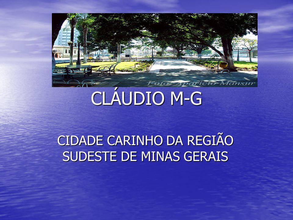 CLÁUDIO M-G CIDADE CARINHO DA REGIÃO SUDESTE DE MINAS GERAIS