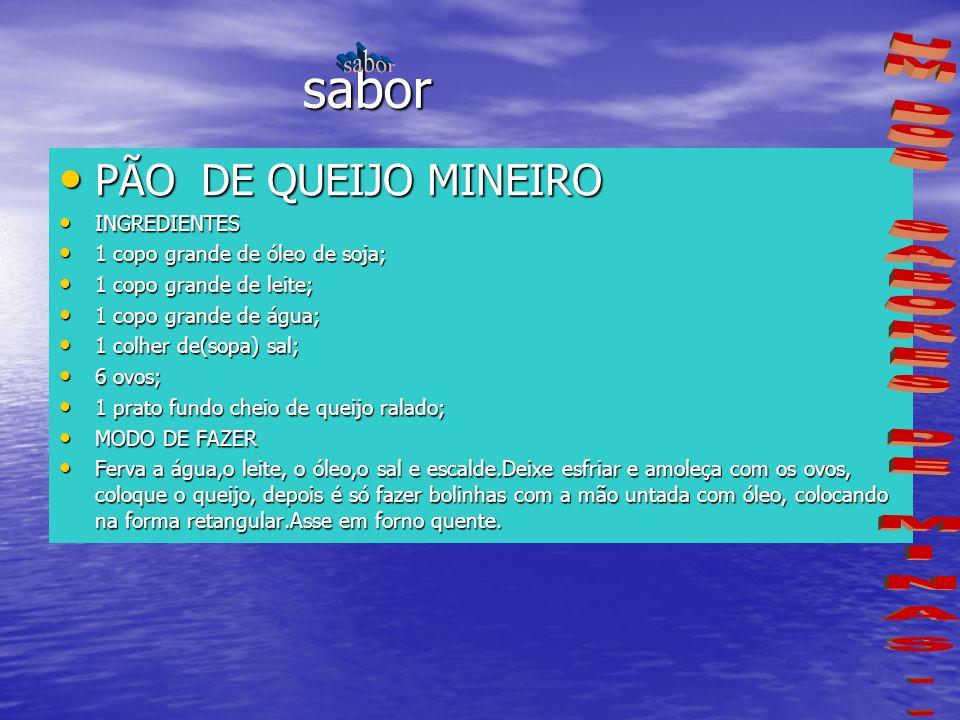 sabor PÃO DE QUEIJO MINEIRO PÃO DE QUEIJO MINEIRO INGREDIENTES INGREDIENTES 1 copo grande de óleo de soja; 1 copo grande de óleo de soja; 1 copo grand