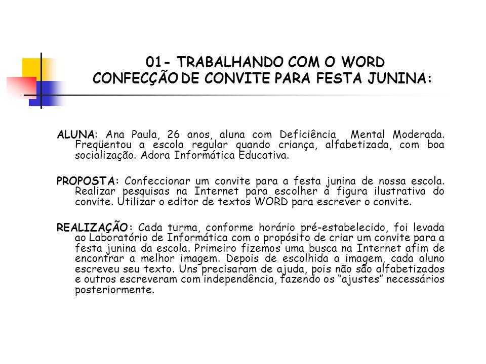 01- TRABALHANDO COM O WORD CONFECÇÃO DE CONVITE PARA FESTA JUNINA: ALUNA: Ana Paula, 26 anos, aluna com Deficiência Mental Moderada.