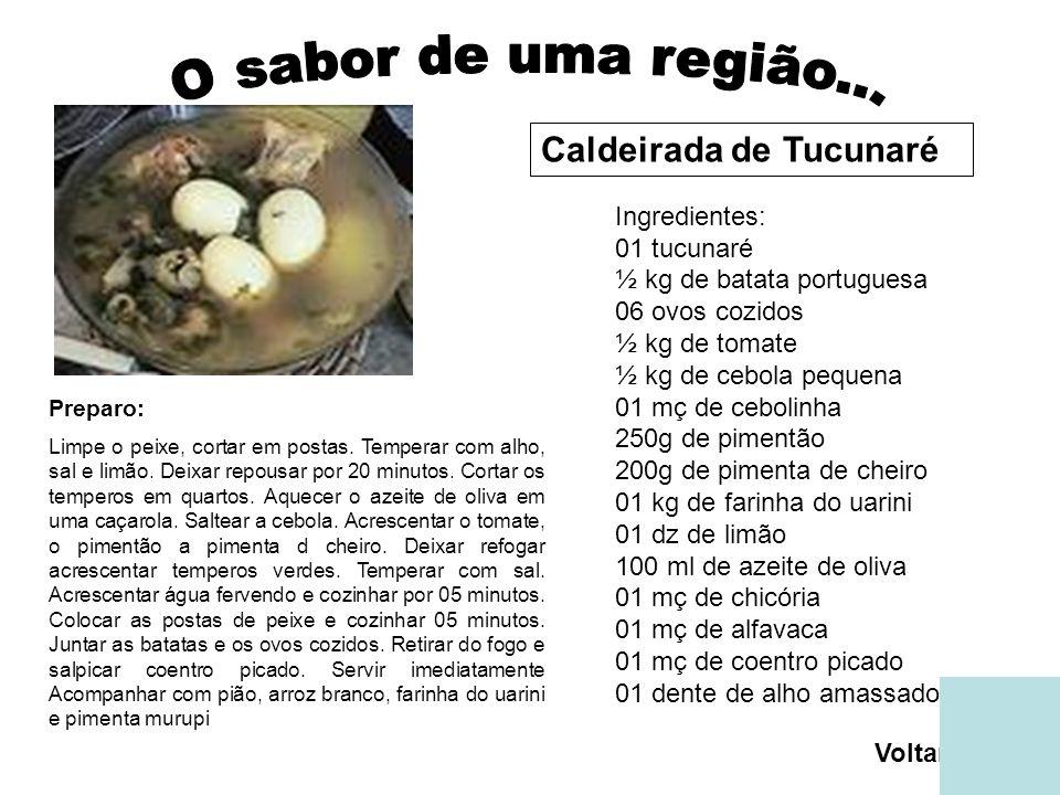 Caldeirada de Tucunaré Ingredientes: 01 tucunaré ½ kg de batata portuguesa 06 ovos cozidos ½ kg de tomate ½ kg de cebola pequena 01 mç de cebolinha 250g de pimentão 200g de pimenta de cheiro 01 kg de farinha do uarini 01 dz de limão 100 ml de azeite de oliva 01 mç de chicória 01 mç de alfavaca 01 mç de coentro picado 01 dente de alho amassado Preparo: Limpe o peixe, cortar em postas.