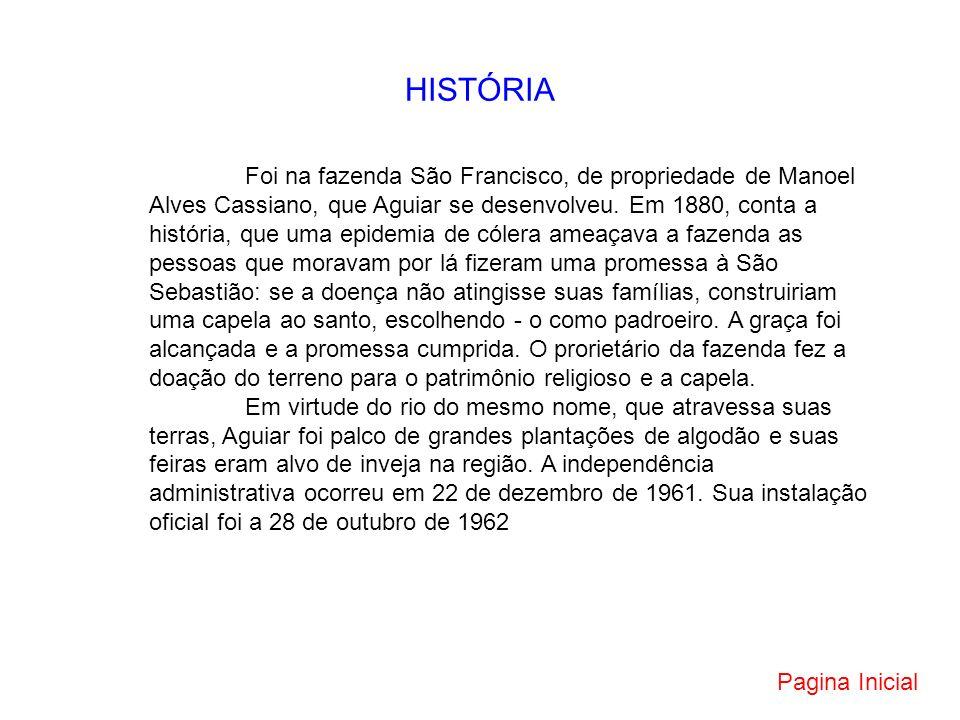 HISTÓRIA Foi na fazenda São Francisco, de propriedade de Manoel Alves Cassiano, que Aguiar se desenvolveu. Em 1880, conta a história, que uma epidemia