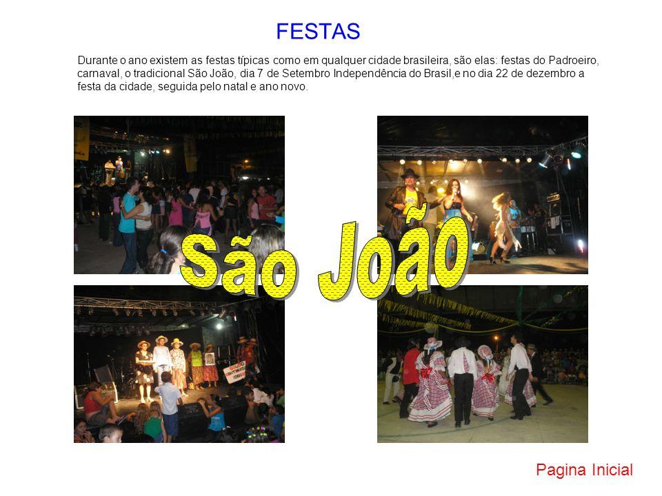 FESTAS Durante o ano existem as festas típicas como em qualquer cidade brasileira, são elas: festas do Padroeiro, carnaval, o tradicional São João, di