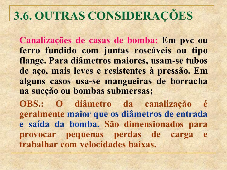 3.6. OUTRAS CONSIDERAÇÕES Canalizações de casas de bomba: Em pvc ou ferro fundido com juntas roscáveis ou tipo flange. Para diâmetros maiores, usam-se