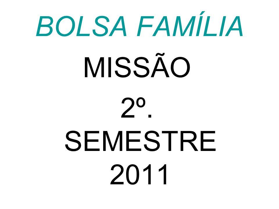 BOLSA FAMÍLIA MISSÃO 2º. SEMESTRE 2011