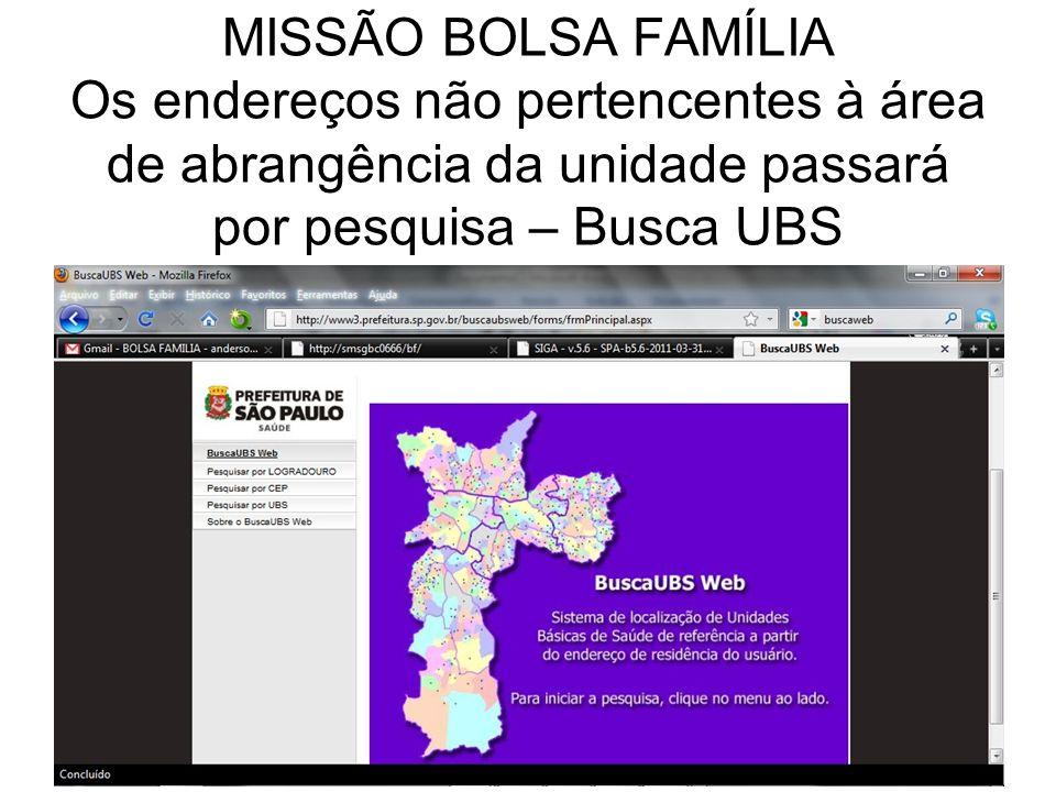 MISSÃO BOLSA FAMÍLIA Os endereços não pertencentes à área de abrangência da unidade passará por pesquisa – Busca UBS
