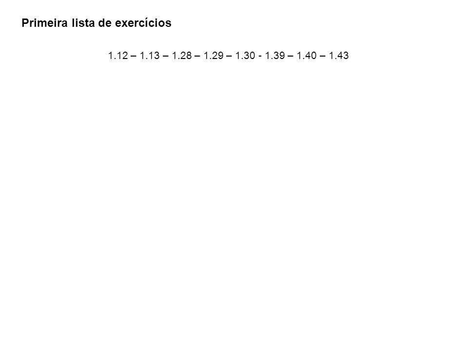 Primeira lista de exercícios 1.12 – 1.13 – 1.28 – 1.29 – 1.30 - 1.39 – 1.40 – 1.43