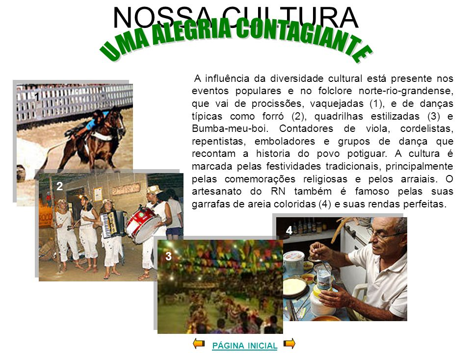 NOSSA CULTURA PÁGINA INICIAL A influência da diversidade cultural está presente nos eventos populares e no folclore norte-rio-grandense, que vai de pr