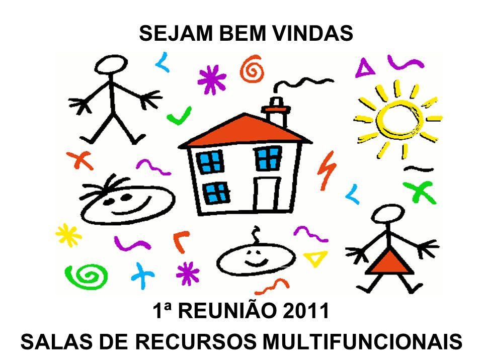1ª REUNIÃO 2011 SALAS DE RECURSOS MULTIFUNCIONAIS SEJAM BEM VINDAS