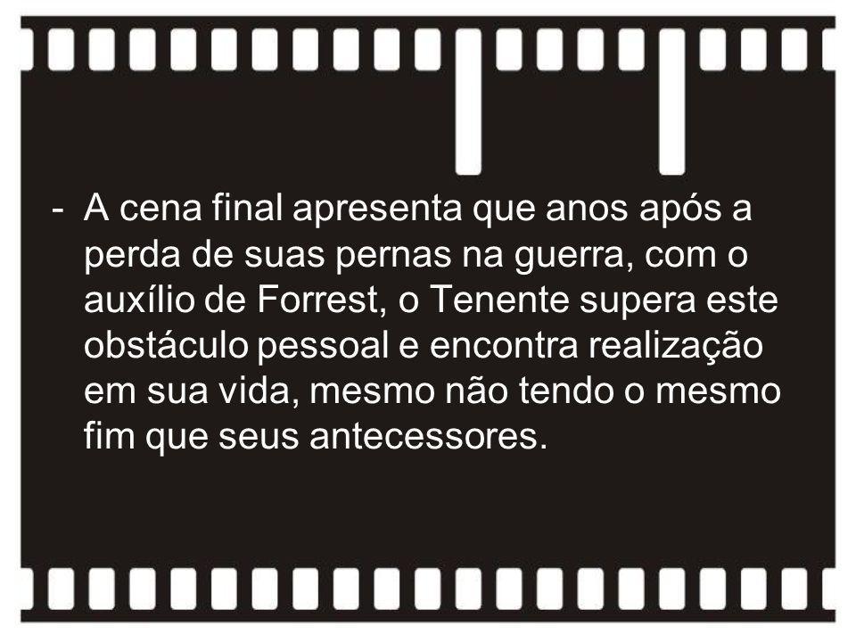 -A cena final apresenta que anos após a perda de suas pernas na guerra, com o auxílio de Forrest, o Tenente supera este obstáculo pessoal e encontra r