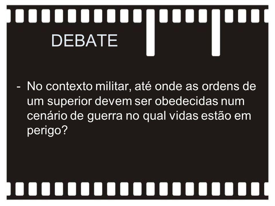 DEBATE -No contexto militar, até onde as ordens de um superior devem ser obedecidas num cenário de guerra no qual vidas estão em perigo?