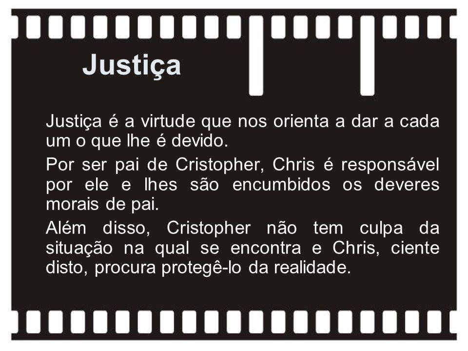 Justiça Justiça é a virtude que nos orienta a dar a cada um o que lhe é devido. Por ser pai de Cristopher, Chris é responsável por ele e lhes são encu