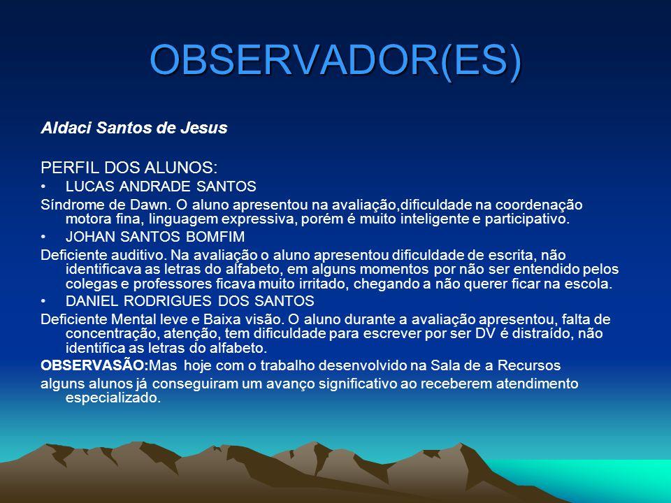 OBSERVADOR(ES) Aldaci Santos de Jesus PERFIL DOS ALUNOS: LUCAS ANDRADE SANTOS Síndrome de Dawn. O aluno apresentou na avaliação,dificuldade na coorden