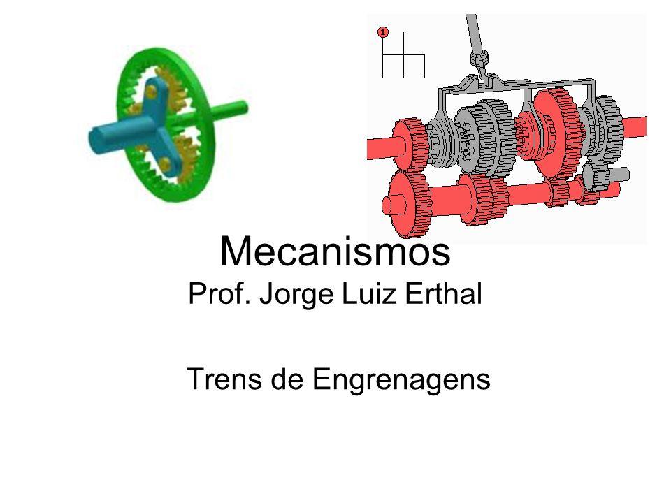 Mecanismos Prof. Jorge Luiz Erthal Trens de Engrenagens
