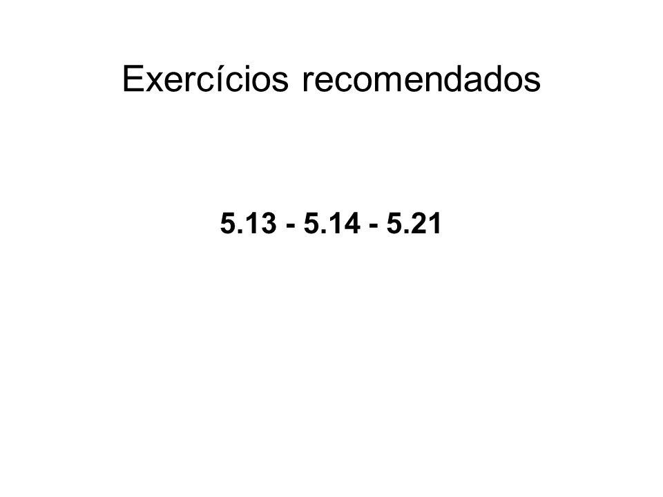 Exercícios recomendados 5.13 - 5.14 - 5.21