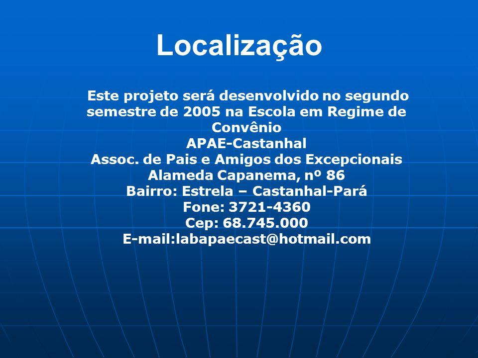 Localização Este projeto será desenvolvido no segundo semestre de 2005 na Escola em Regime de Convênio APAE-Castanhal Assoc.