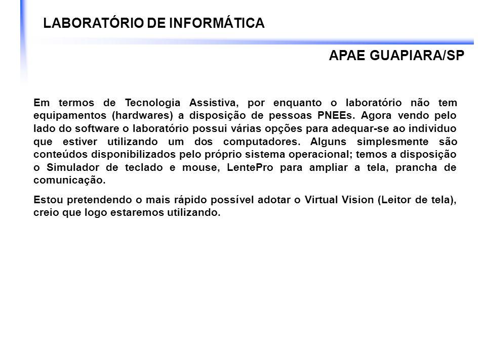 LABORATÓRIO DE INFORMÁTICA Em termos de Tecnologia Assistiva, por enquanto o laboratório não tem equipamentos (hardwares) a disposição de pessoas PNEE