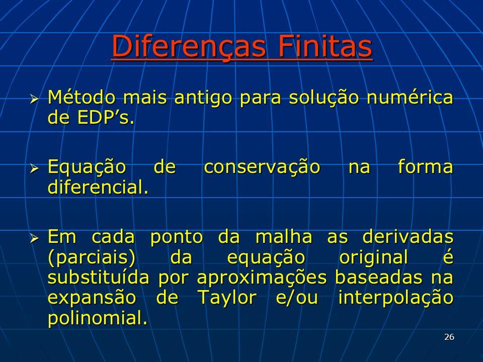26 Diferenças Finitas Método mais antigo para solução numérica de EDPs. Método mais antigo para solução numérica de EDPs. Equação de conservação na fo