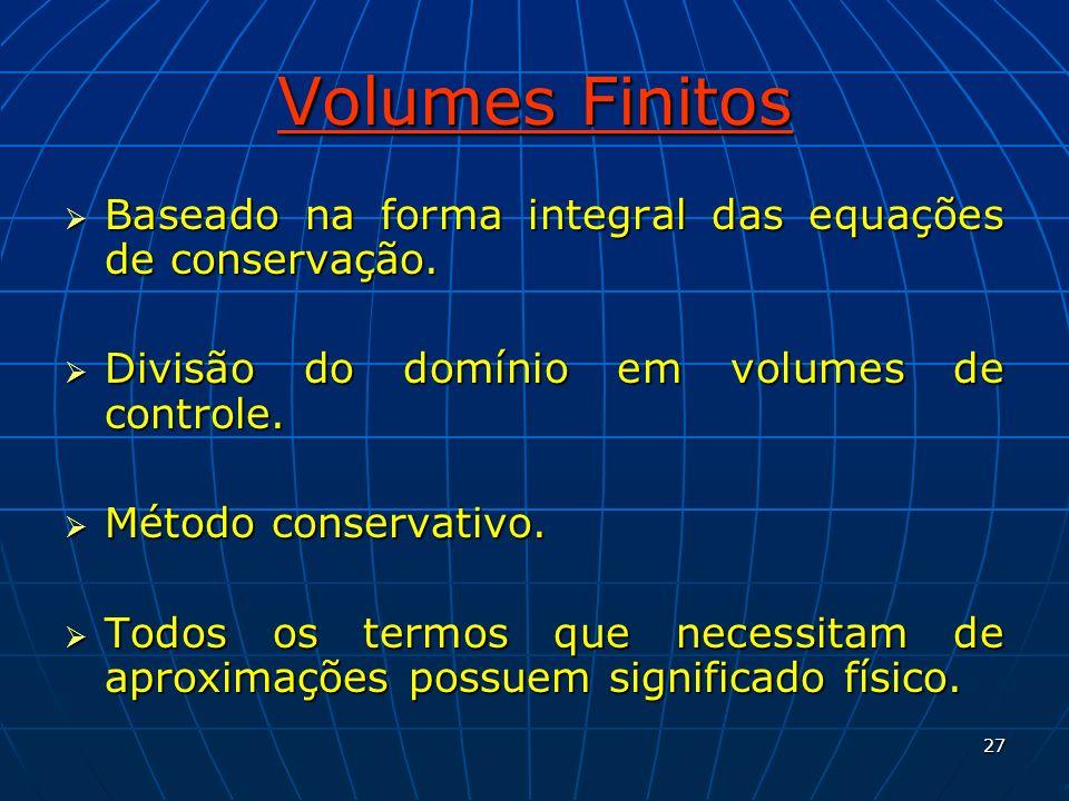 27 Volumes Finitos Baseado na forma integral das equações de conservação. Baseado na forma integral das equações de conservação. Divisão do domínio em