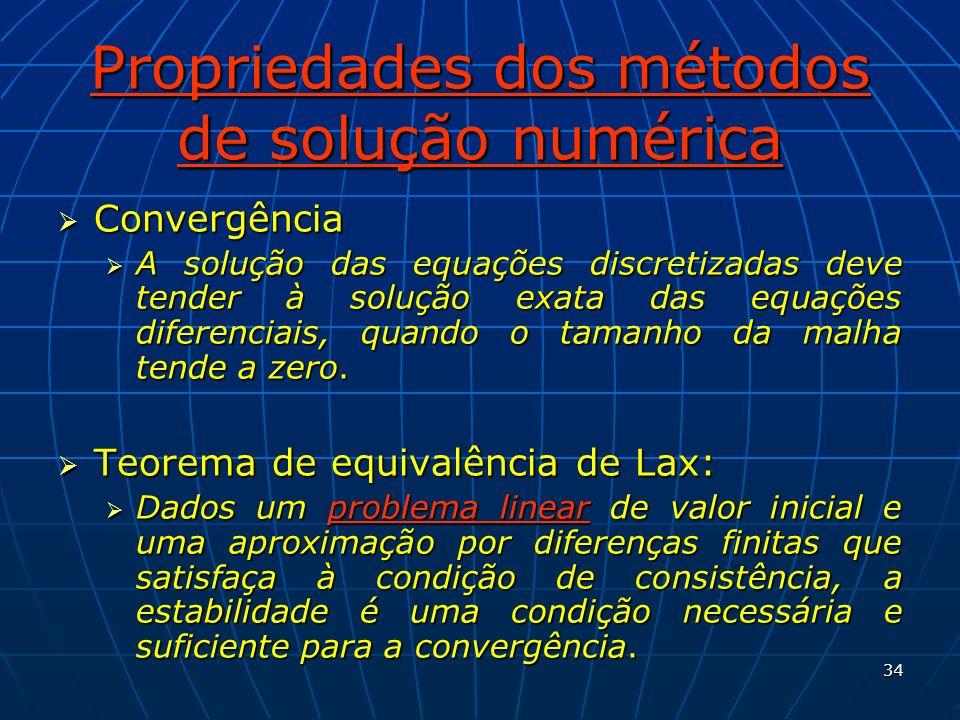 34 Propriedades dos métodos de solução numérica Convergência Convergência A solução das equações discretizadas deve tender à solução exata das equaçõe