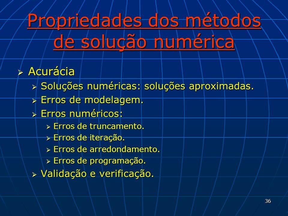 36 Propriedades dos métodos de solução numérica Acurácia Acurácia Soluções numéricas: soluções aproximadas. Soluções numéricas: soluções aproximadas.