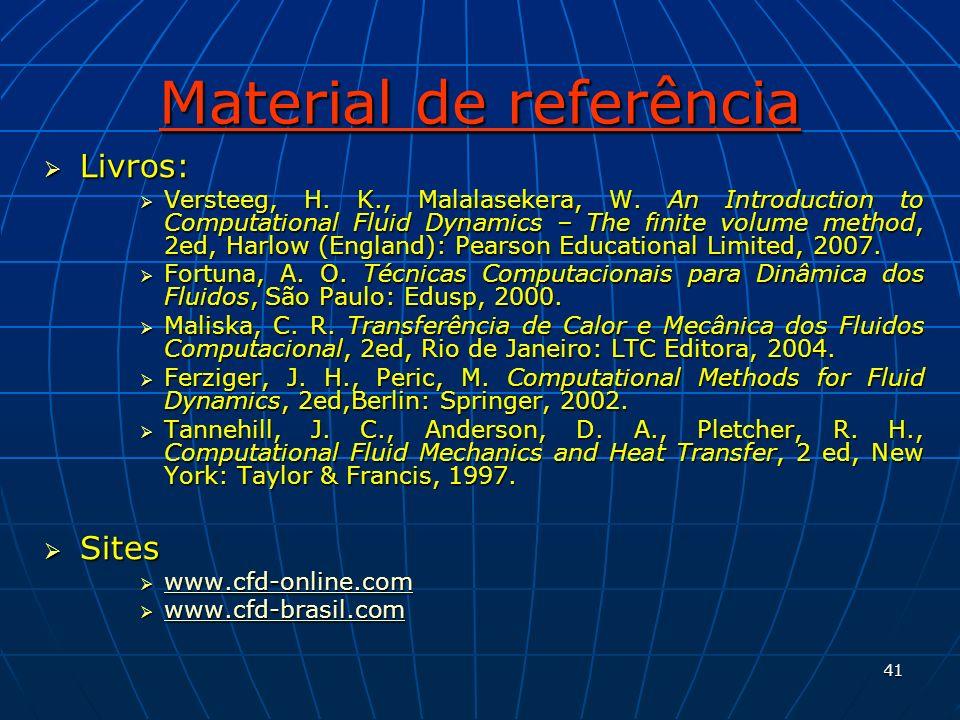 41 Material de referência Livros: Livros: Versteeg, H. K., Malalasekera, W. An Introduction to Computational Fluid Dynamics – The finite volume method